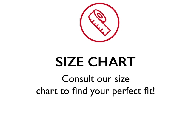 Consult our Size Chart to find your perfect fit!